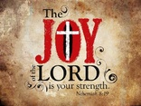 The Joy of the Lord Is...